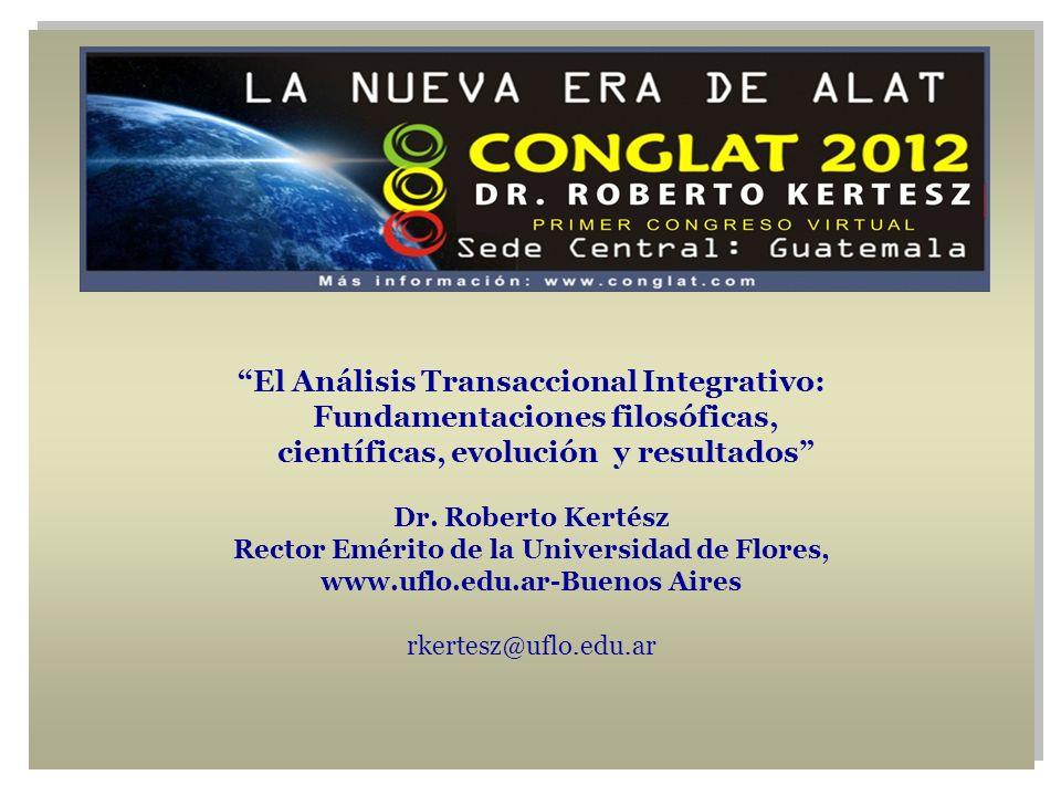 El Análisis Transaccional Integrativo: Fundamentaciones filosóficas, científicas, evolución y resultados Dr.