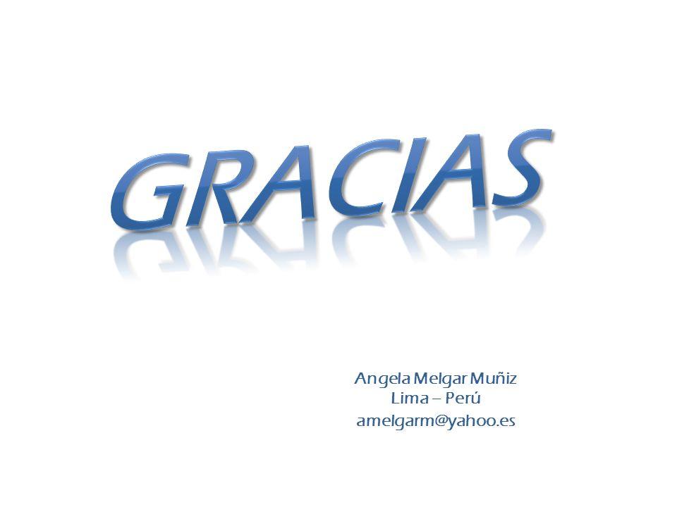 GRACIAS Angela Melgar Muñiz Lima – Perú amelgarm@yahoo.es