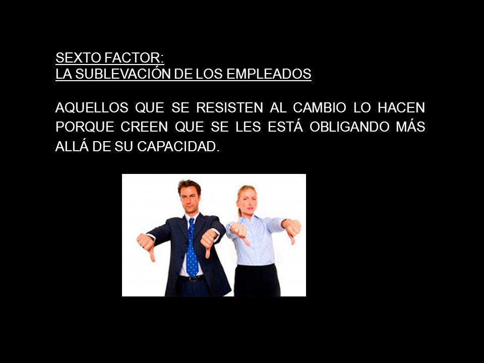 SEXTO FACTOR: LA SUBLEVACIÓN DE LOS EMPLEADOS.