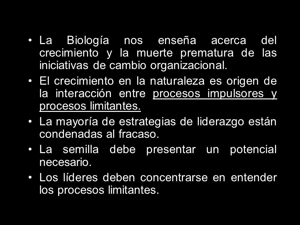 La Biología nos enseña acerca del crecimiento y la muerte prematura de las iniciativas de cambio organizacional.
