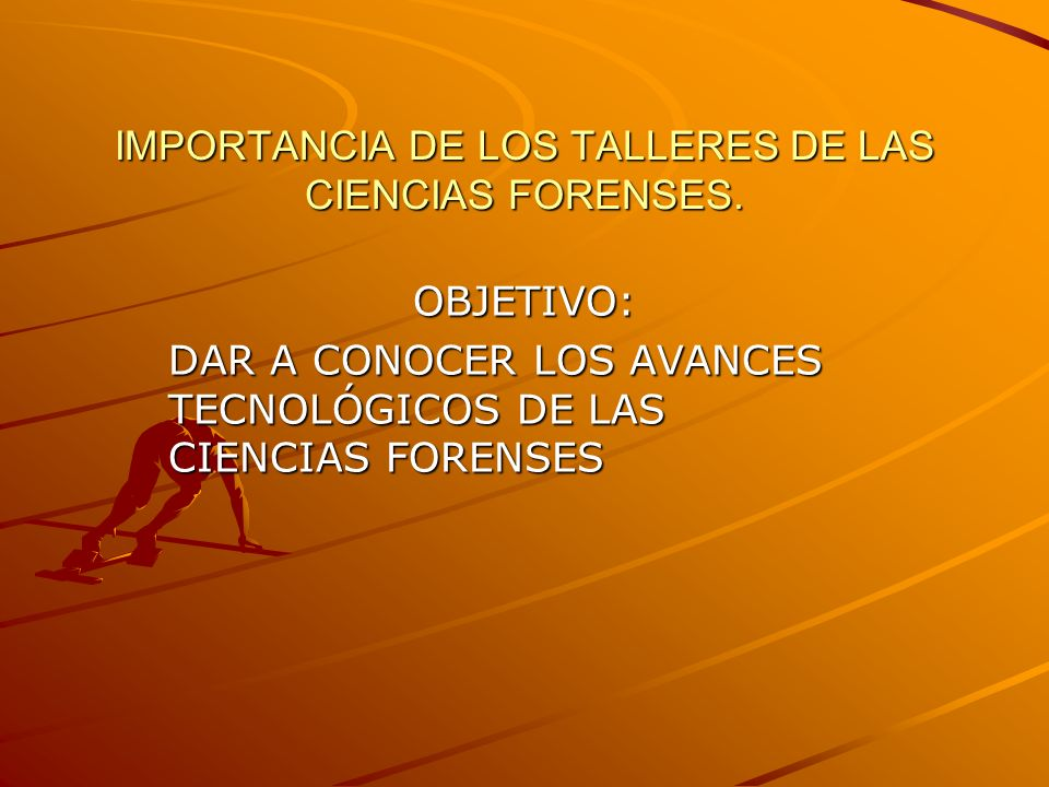 IMPORTANCIA DE LOS TALLERES DE LAS CIENCIAS FORENSES.