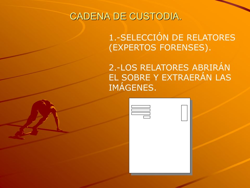 CADENA DE CUSTODIA. 1.-SELECCIÓN DE RELATORES (EXPERTOS FORENSES).