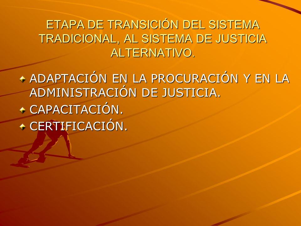 ETAPA DE TRANSICIÓN DEL SISTEMA TRADICIONAL, AL SISTEMA DE JUSTICIA ALTERNATIVO.