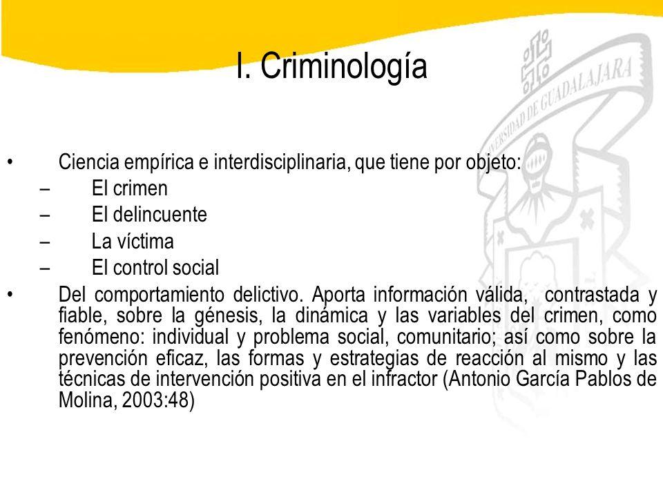 I. Criminología Ciencia empírica e interdisciplinaria, que tiene por objeto: El crimen. El delincuente.