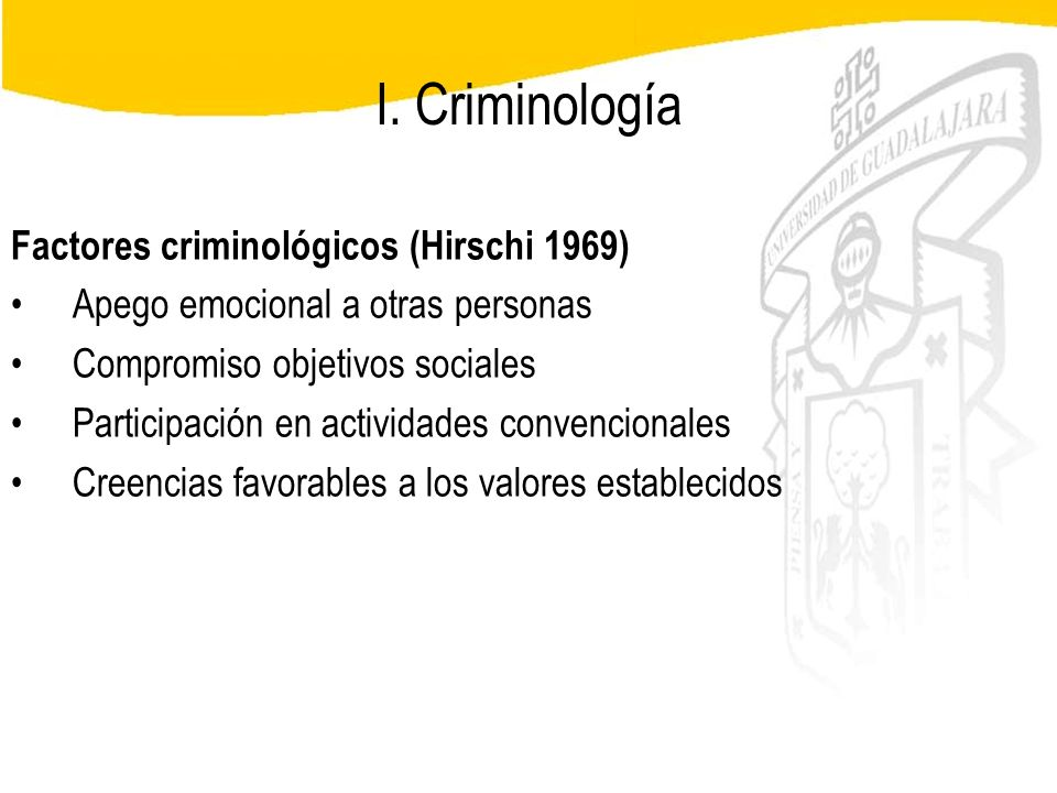 I. Criminología Factores criminológicos (Hirschi 1969)