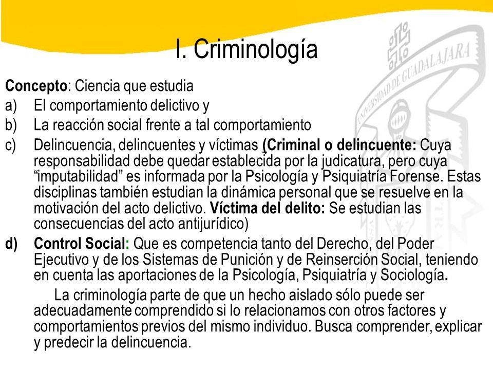 I. Criminología Concepto: Ciencia que estudia