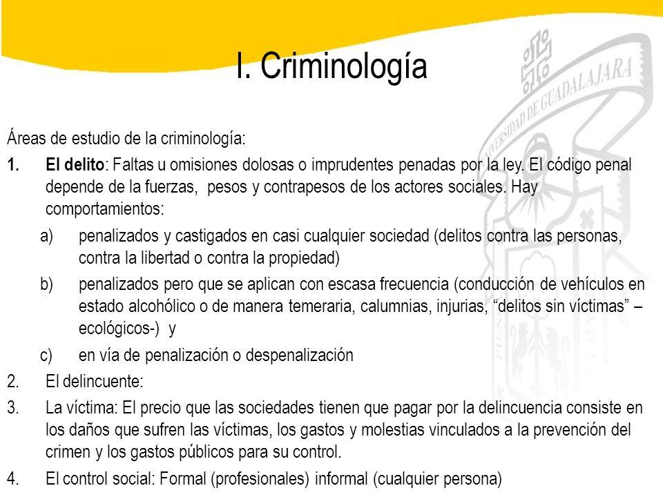 I. Criminología Áreas de estudio de la criminología: