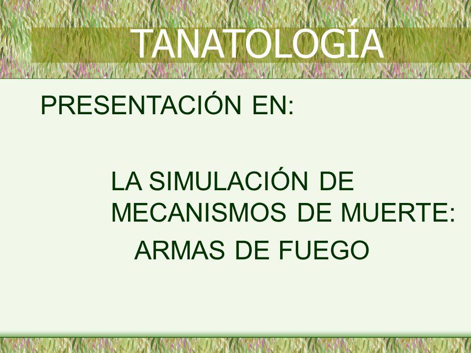 TANATOLOGÍA PRESENTACIÓN EN: LA SIMULACIÓN DE MECANISMOS DE MUERTE: