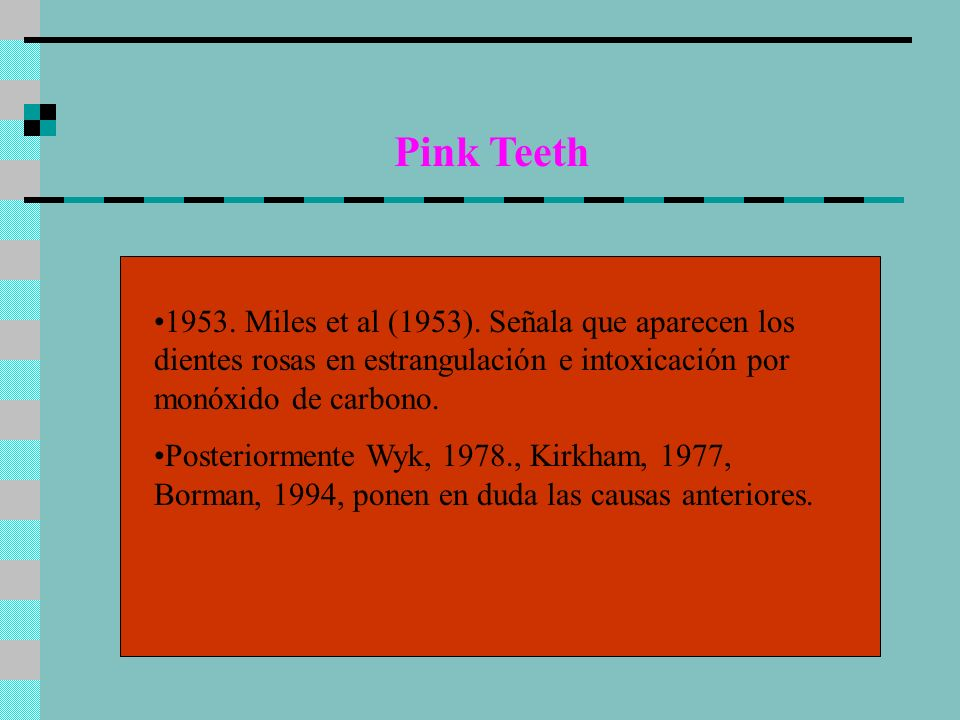 Pink Teeth1953. Miles et al (1953). Señala que aparecen los dientes rosas en estrangulación e intoxicación por monóxido de carbono.