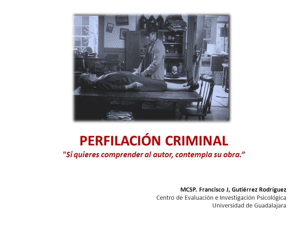 PERFILACIÓN CRIMINAL Si quieres comprender al autor, contempla su obra.