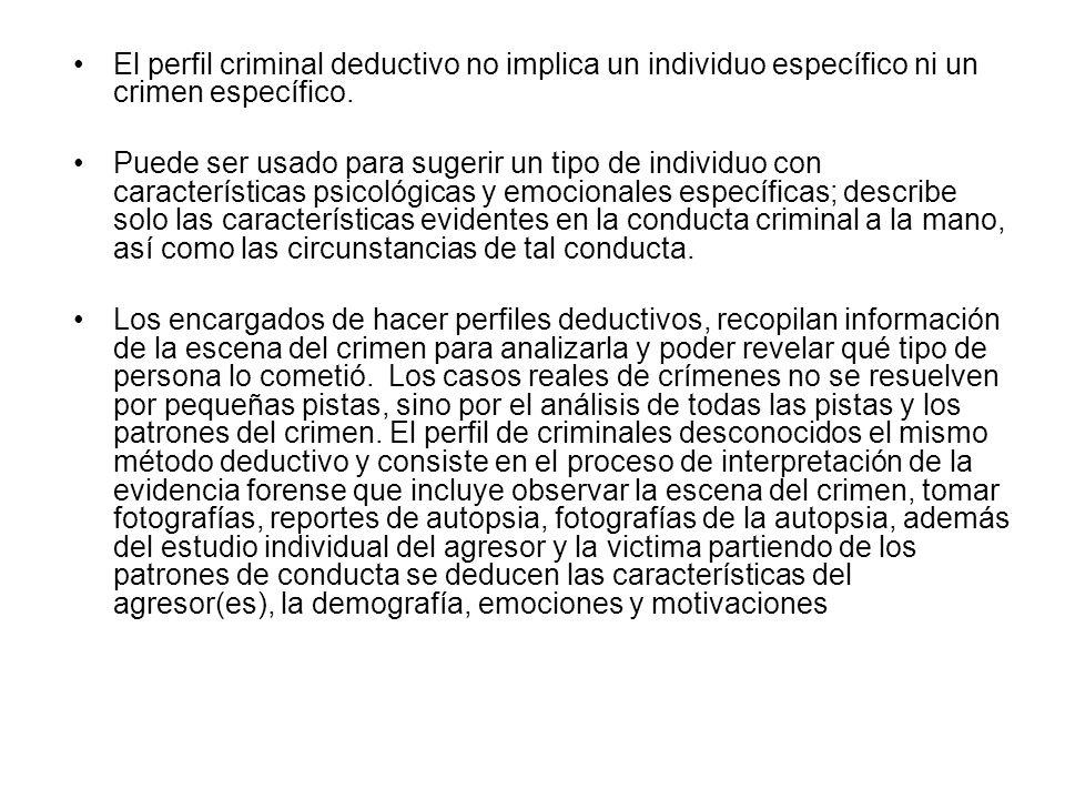 El perfil criminal deductivo no implica un individuo específico ni un crimen específico.