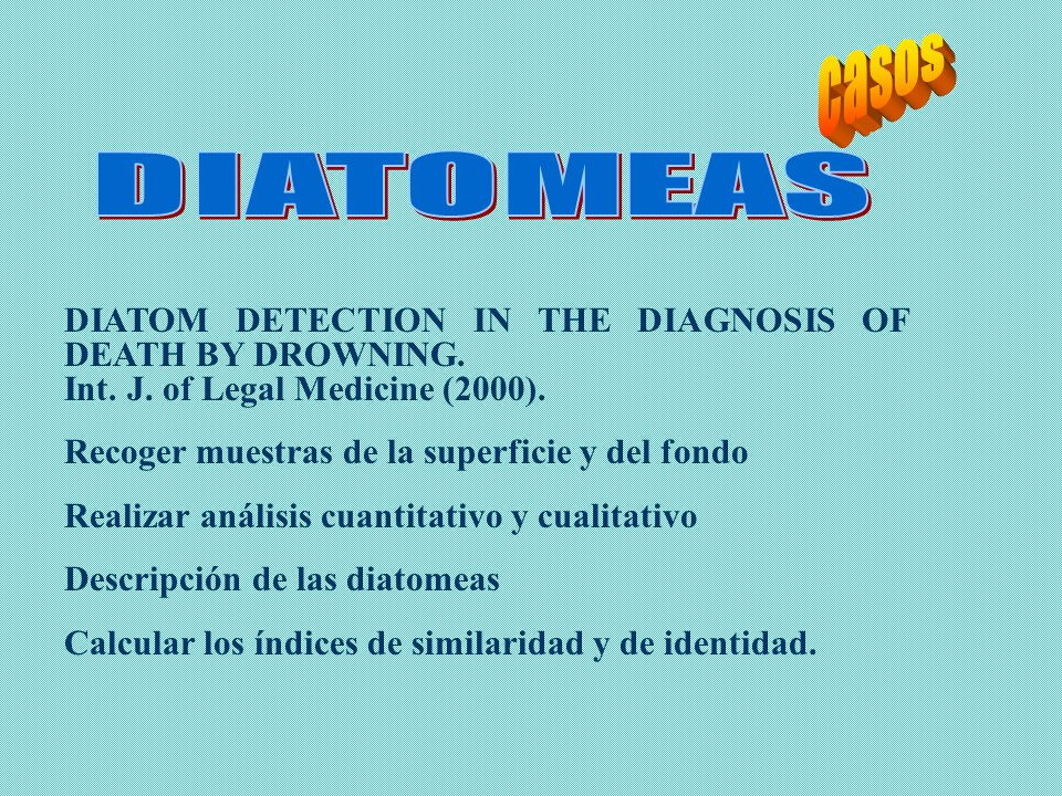 casos DIATOMEAS. DIATOM DETECTION IN THE DIAGNOSIS OF DEATH BY DROWNING. Int. J. of Legal Medicine (2000).