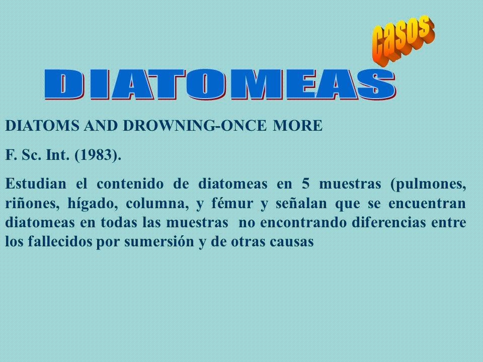 casos DIATOMEAS DIATOMS AND DROWNING-ONCE MORE F. Sc. Int. (1983).