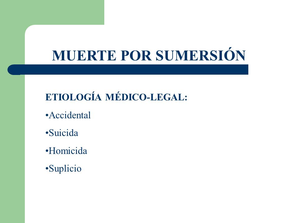 MUERTE POR SUMERSIÓN ETIOLOGÍA MÉDICO-LEGAL: Accidental Suicida