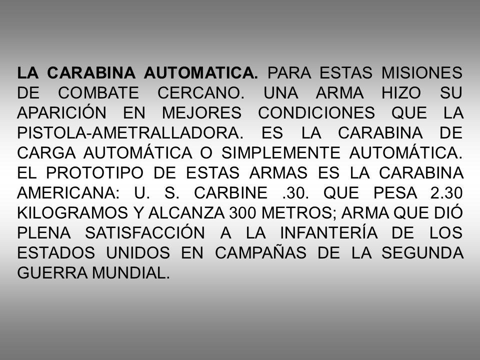 LA CARABINA AUTOMATICA. PARA ESTAS MISIONES DE COMBATE CERCANO