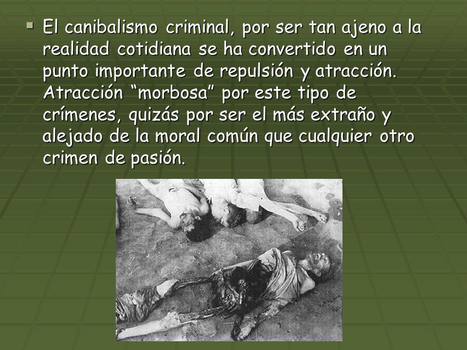 El canibalismo criminal, por ser tan ajeno a la realidad cotidiana se ha convertido en un punto importante de repulsión y atracción.