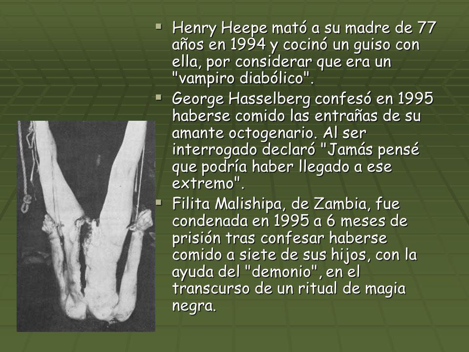 Henry Heepe mató a su madre de 77 años en 1994 y cocinó un guiso con ella, por considerar que era un vampiro diabólico .