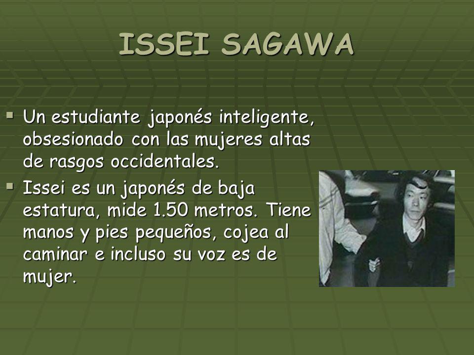 ISSEI SAGAWA Un estudiante japonés inteligente, obsesionado con las mujeres altas de rasgos occidentales.