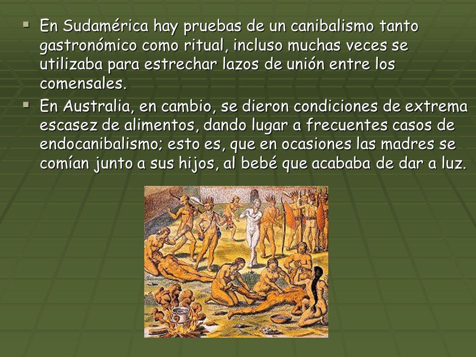 En Sudamérica hay pruebas de un canibalismo tanto gastronómico como ritual, incluso muchas veces se utilizaba para estrechar lazos de unión entre los comensales.