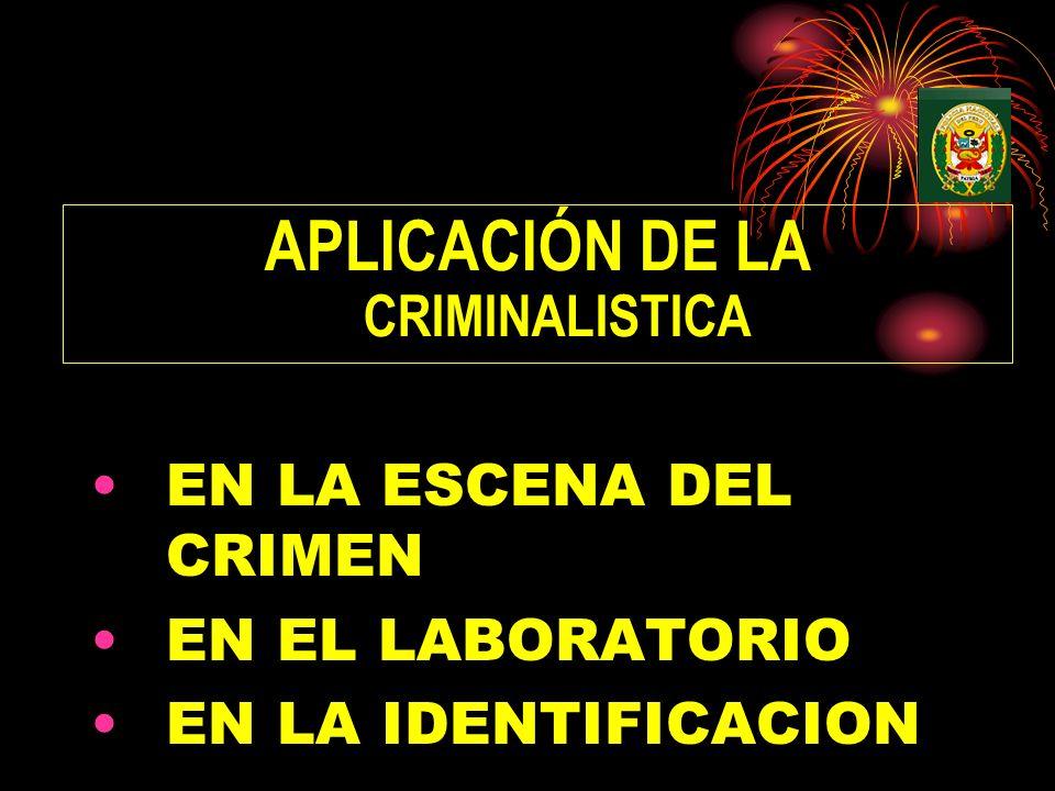 APLICACIÓN DE LA CRIMINALISTICA