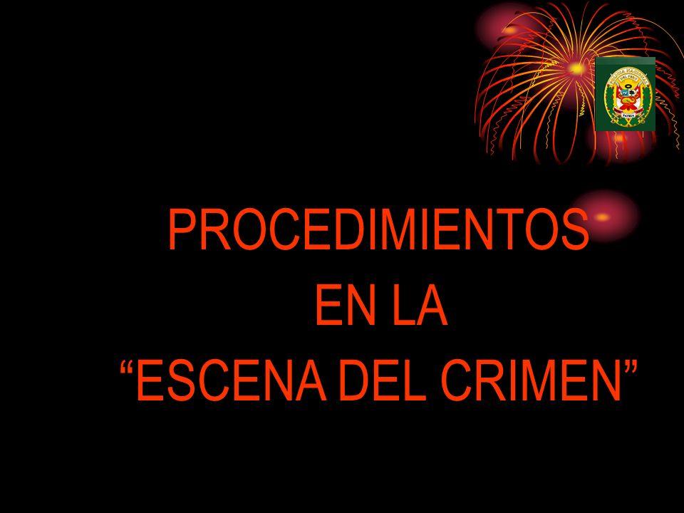 PROCEDIMIENTOS EN LA ESCENA DEL CRIMEN