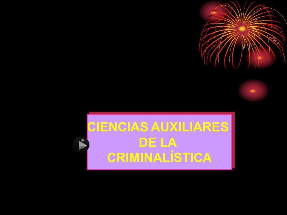 CIENCIAS AUXILIARES DE LA CRIMINALÍSTICA