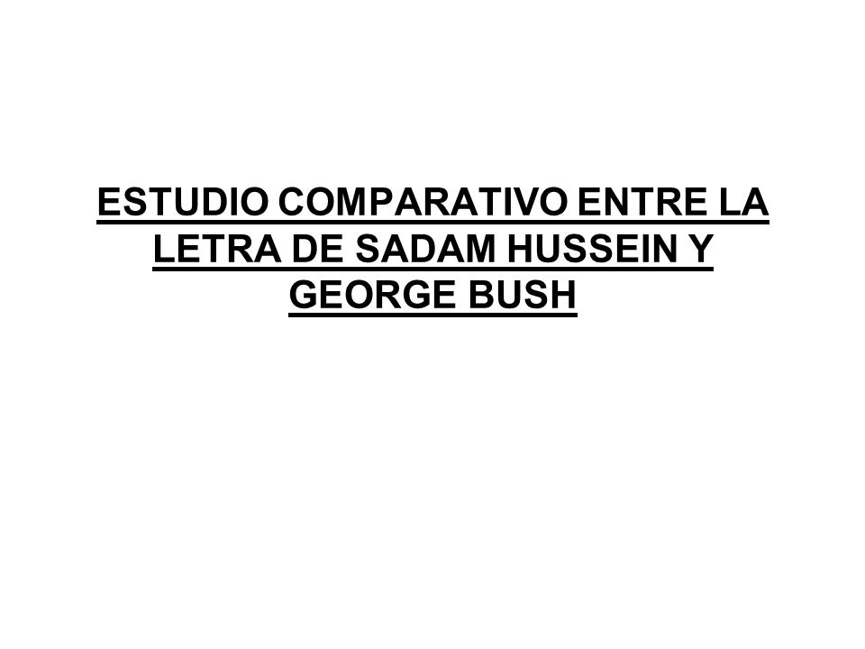 ESTUDIO COMPARATIVO ENTRE LA LETRA DE SADAM HUSSEIN Y GEORGE BUSH
