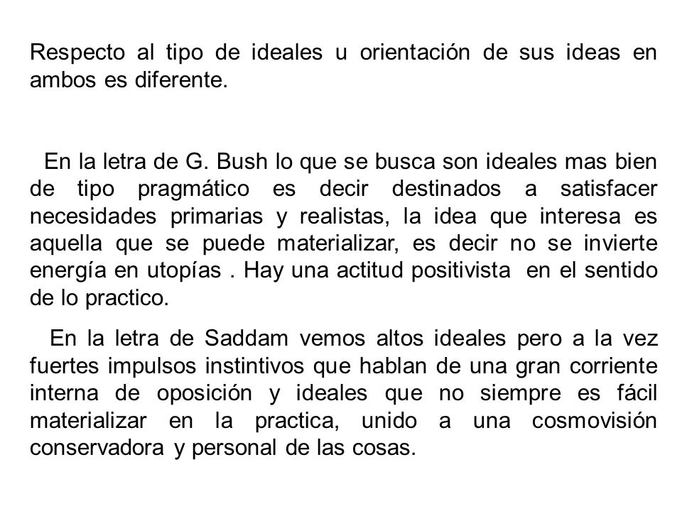 Respecto al tipo de ideales u orientación de sus ideas en ambos es diferente.