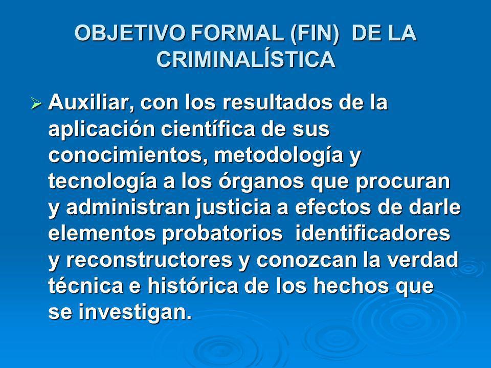OBJETIVO FORMAL (FIN) DE LA CRIMINALÍSTICA