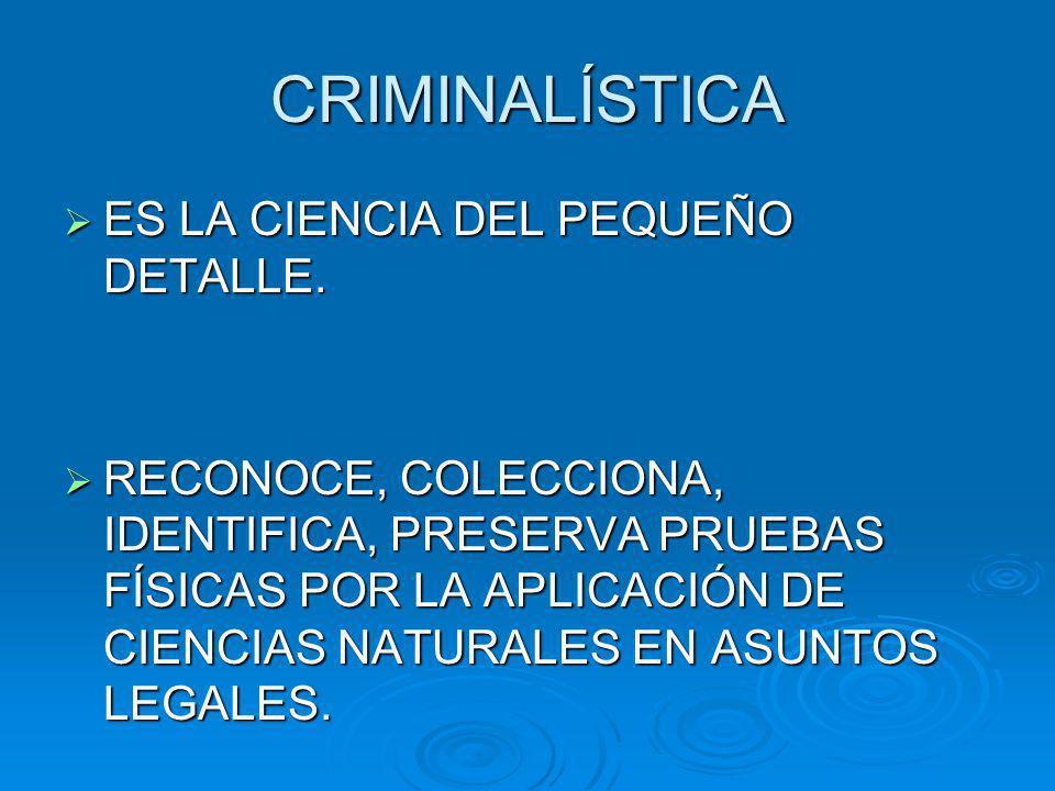 CRIMINALÍSTICA ES LA CIENCIA DEL PEQUEÑO DETALLE.