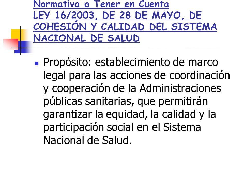 Normativa a Tener en Cuenta LEY 16/2003, DE 28 DE MAYO, DE COHESIÓN Y CALIDAD DEL SISTEMA NACIONAL DE SALUD