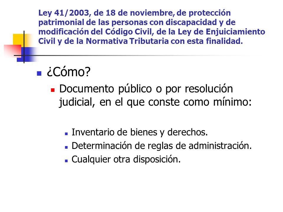 Ley 41/2003, de 18 de noviembre, de protección patrimonial de las personas con discapacidad y de modificación del Código Civil, de la Ley de Enjuiciamiento Civil y de la Normativa Tributaria con esta finalidad.