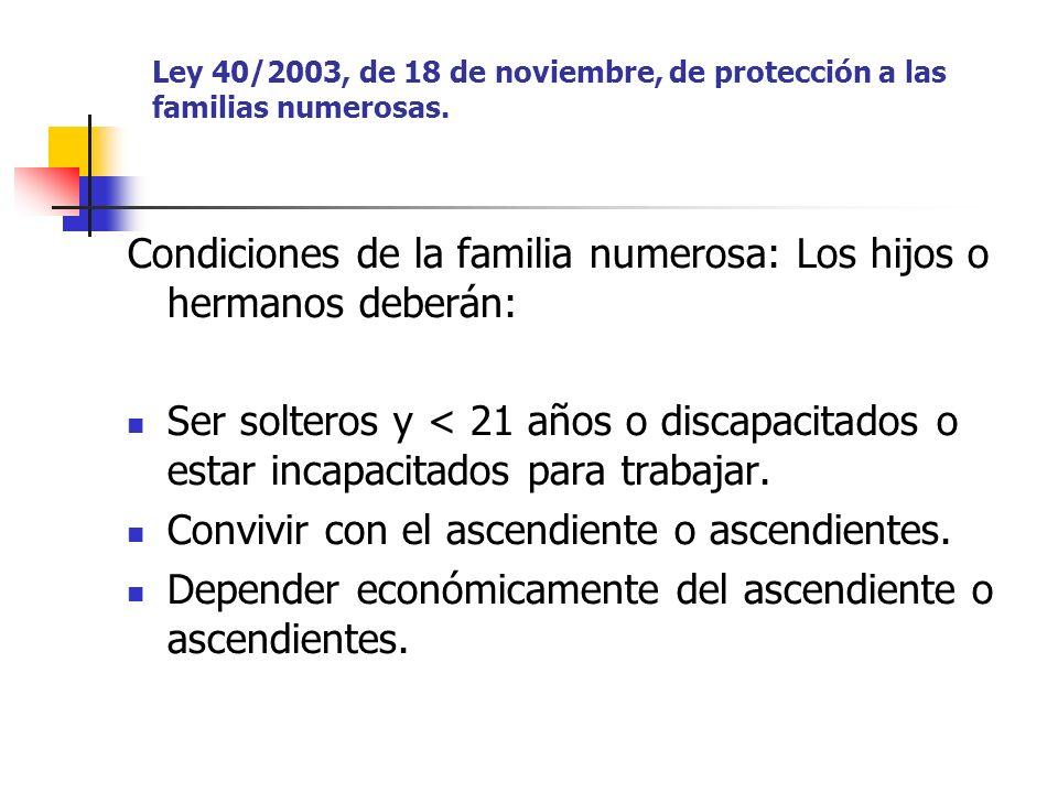 Condiciones de la familia numerosa: Los hijos o hermanos deberán: