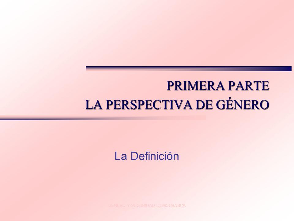 PRIMERA PARTE LA PERSPECTIVA DE GÉNERO