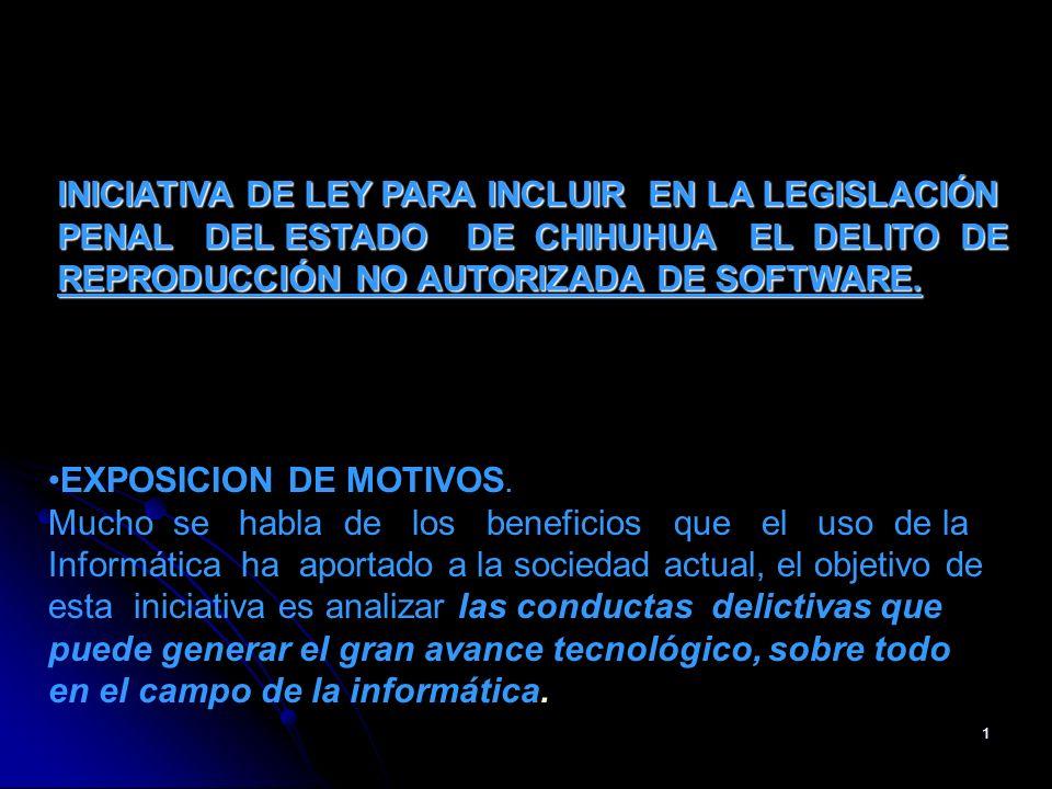 INICIATIVA DE LEY PARA INCLUIR EN LA LEGISLACIÓN PENAL DEL ESTADO DE CHIHUHUA EL DELITO DE REPRODUCCIÓN NO AUTORIZADA DE SOFTWARE.