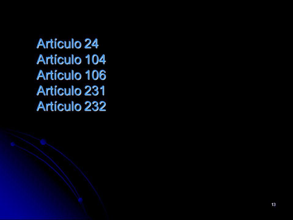 Artículo 24 Artículo 104 Artículo 106 Artículo 231 Artículo 232