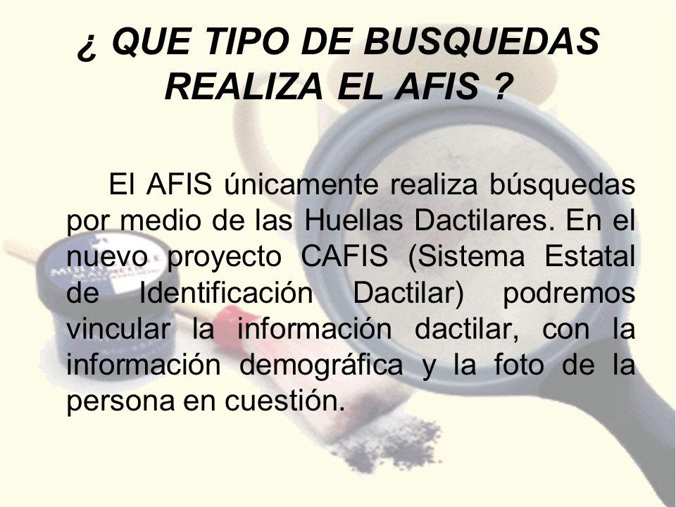 ¿ QUE TIPO DE BUSQUEDAS REALIZA EL AFIS