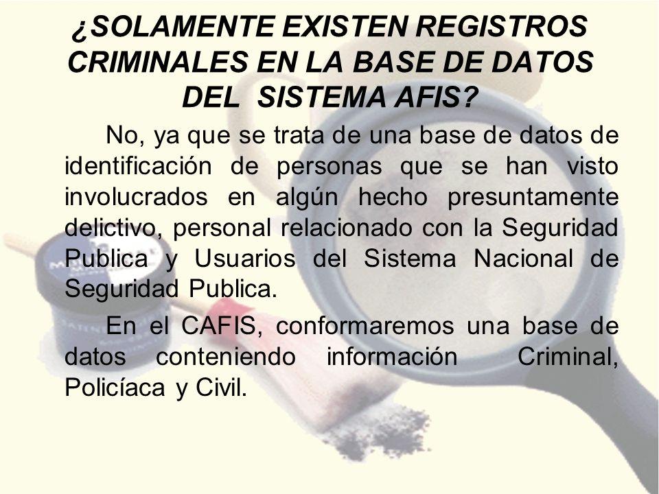 ¿SOLAMENTE EXISTEN REGISTROS CRIMINALES EN LA BASE DE DATOS DEL SISTEMA AFIS