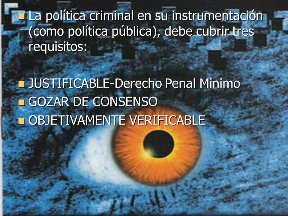 La política criminal en su instrumentación (como política pública), debe cubrir tres requisitos: