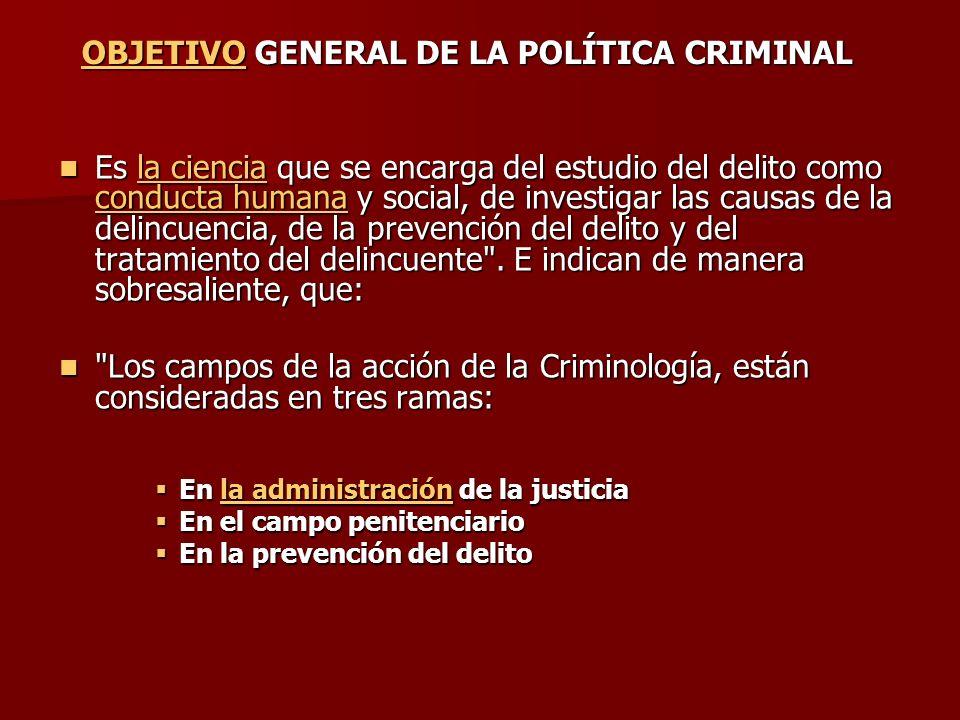 OBJETIVO GENERAL DE LA POLÍTICA CRIMINAL