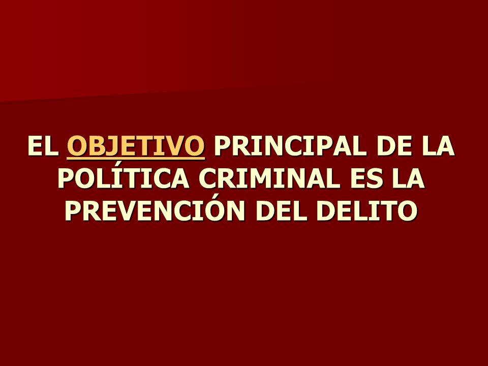 EL OBJETIVO PRINCIPAL DE LA POLÍTICA CRIMINAL ES LA PREVENCIÓN DEL DELITO