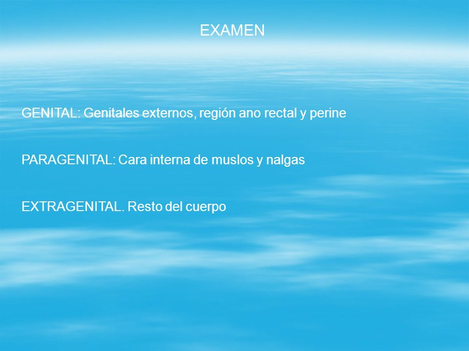 EXAMEN GENITAL: Genitales externos, región ano rectal y perine
