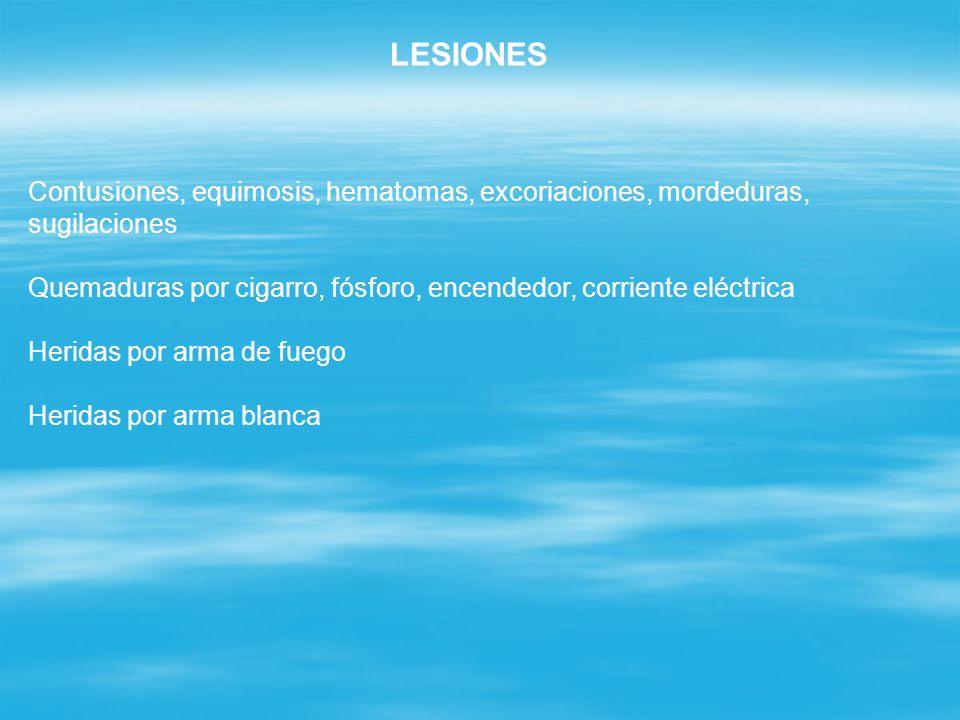 LESIONES Contusiones, equimosis, hematomas, excoriaciones, mordeduras, sugilaciones.