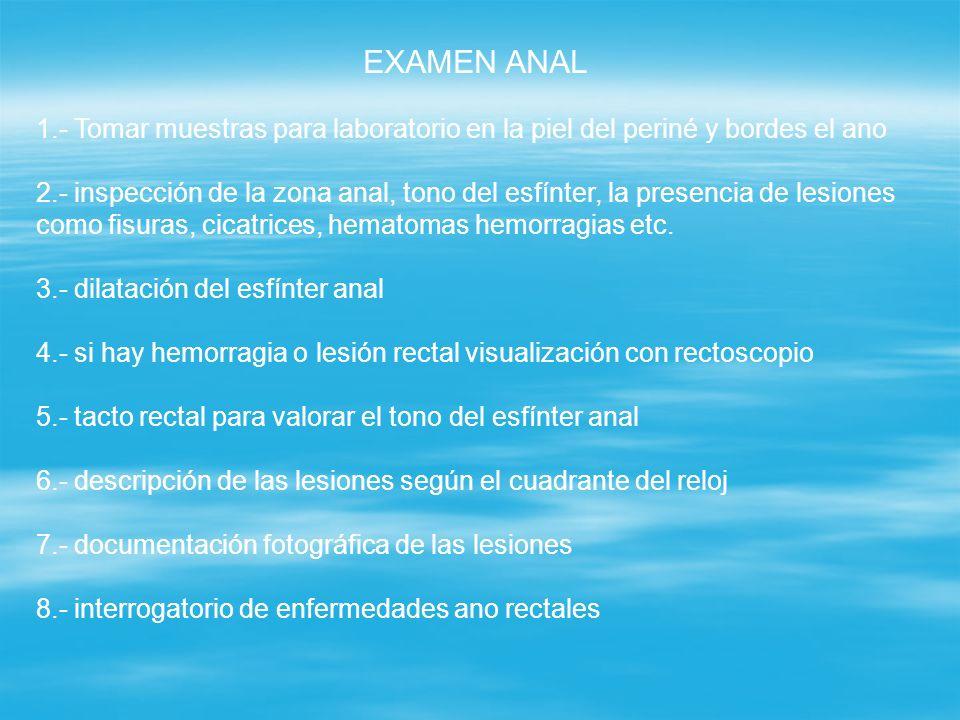 EXAMEN ANAL 1.- Tomar muestras para laboratorio en la piel del periné y bordes el ano.