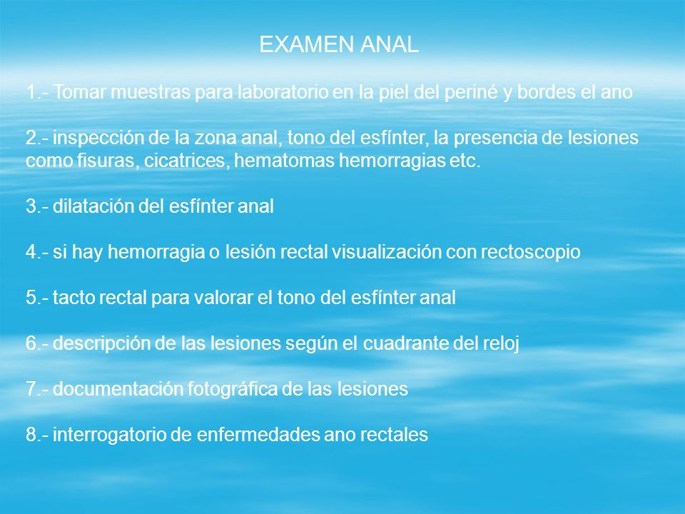 EXAMEN ANAL1.- Tomar muestras para laboratorio en la piel del periné y bordes el ano.