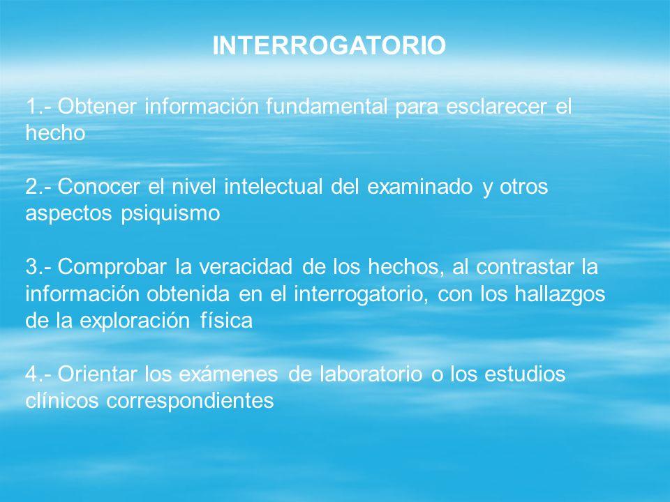 INTERROGATORIO 1.- Obtener información fundamental para esclarecer el hecho.