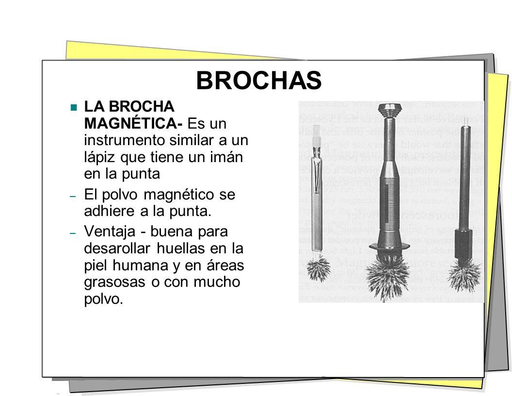 BROCHAS LA BROCHA MAGNÉTICA- Es un instrumento similar a un lápiz que tiene un imán en la punta. El polvo magnético se adhiere a la punta.
