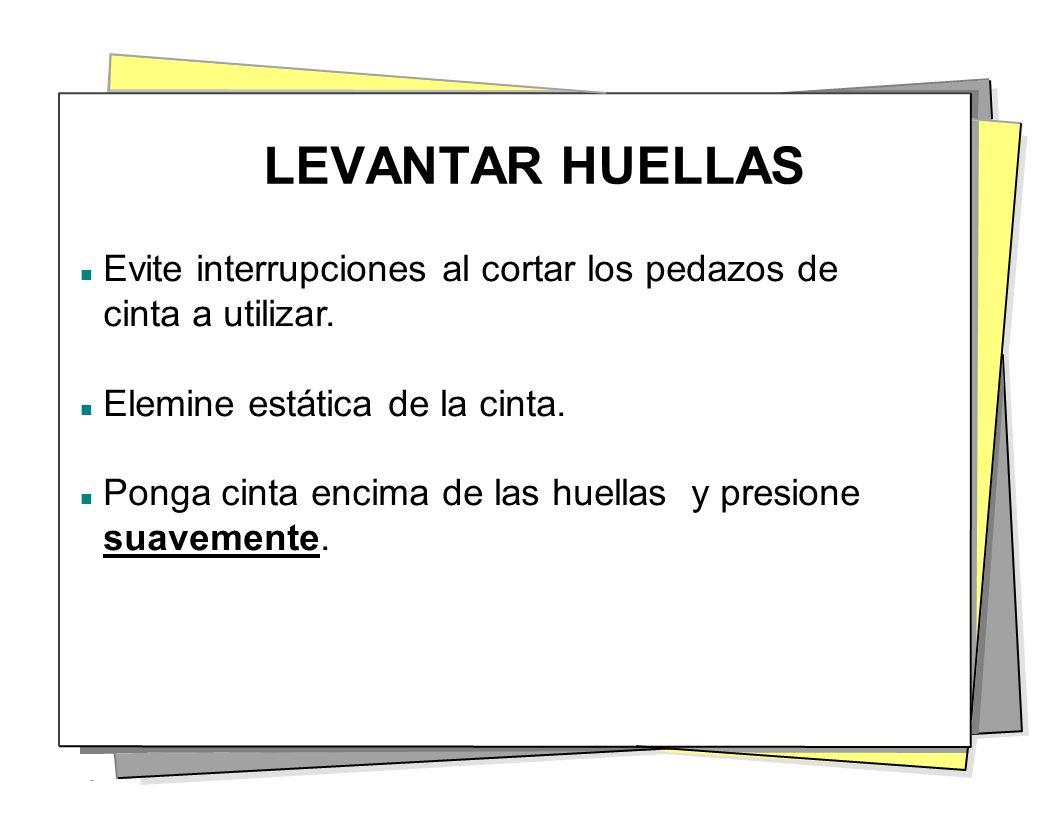 LEVANTAR HUELLAS Evite interrupciones al cortar los pedazos de cinta a utilizar. Elemine estática de la cinta.