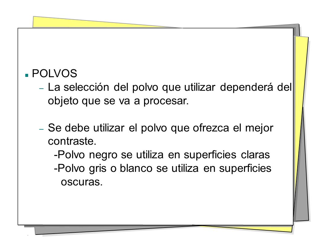POLVOS La selección del polvo que utilizar dependerá del objeto que se va a procesar. Se debe utilizar el polvo que ofrezca el mejor contraste.