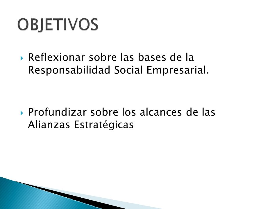OBJETIVOSReflexionar sobre las bases de la Responsabilidad Social Empresarial.